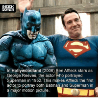 More coincidentally, Diane Lane plays George Reeves love interest in Hollywoodland. Who is Diane Lane? The actress who plays Superman's mother, Martha in the DCEU. -- Must follow 🎥 - @MovieFacts 🤓 - @GeekFacts 🤔 - @GeekQuote 😎 - @GeekFeedDotCom: GEEK  FACTS  In Hollywoodland (2006) Ben Affleck stars as  George Reeves, the actor who portrayed  Superman in 1952. This makes Affleck the first  actor to portray both Batman and Superman in  a major motion picture. More coincidentally, Diane Lane plays George Reeves love interest in Hollywoodland. Who is Diane Lane? The actress who plays Superman's mother, Martha in the DCEU. -- Must follow 🎥 - @MovieFacts 🤓 - @GeekFacts 🤔 - @GeekQuote 😎 - @GeekFeedDotCom