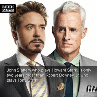 Movies aside, I would not have realised there was such a small age gap between these two. 😲 --Must Follow 🎥 - @MovieFacts 🤓 - @GeekFacts 🤔 - @GeekQuote 😎 - @GeekFeedDotCom: GEEK  FACTS  John Slattery who plays Howard Stark, is only  two years older than Robert Downey Jr. who  plays Tony Stark Movies aside, I would not have realised there was such a small age gap between these two. 😲 --Must Follow 🎥 - @MovieFacts 🤓 - @GeekFacts 🤔 - @GeekQuote 😎 - @GeekFeedDotCom