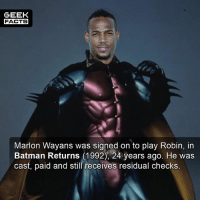 """Wayans - """"No, look — I get why they picked Chris O' Donnell, because it would be messed up to have Batman and you've got Robin, and his bulge is somewhat bigger than Batman's. Batman would have a serious problem with that."""" --Must Follow 🎥 - @MovieFacts 🤓 - @GeekFacts 🤔 - @GeekQuote 😎 - @GeekFeedDotCom: GEEK  FACTS  Marlon Wayans was signed on to play Robin, in  Batman Returns (1992), 24 years ago. He was  cast, paid and still receives residual checks. Wayans - """"No, look — I get why they picked Chris O' Donnell, because it would be messed up to have Batman and you've got Robin, and his bulge is somewhat bigger than Batman's. Batman would have a serious problem with that."""" --Must Follow 🎥 - @MovieFacts 🤓 - @GeekFacts 🤔 - @GeekQuote 😎 - @GeekFeedDotCom"""
