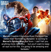 "Facts, Memes, and Ps4: GEEK  FACTS  Marvel Creative Executive Ryan Penagos has  stated that ""Something fantastic' is coming to  Marvel's Spider Man feal soon. I can't tell you  anything more rigntnow... but you'll want to keep  an eye out for this. It's going to be amazing and  fantastic."" Exciting times for you Spidey PS4 fans. I have an Xbox One, so I've never had the opportunity to play this game. Is it good? What's the best part of the story? Have you completed it yet? 🕷 ••• Turn on notifications + Follow: 🍿 - @MovieFacts 🤓 - @GeekFacts 🤔 - @GeekQuote"