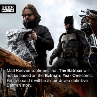 Matt Reeves, along with Denis Villenueve and Christopher Nolan are my favourite directors in Hollywood at the moment. I can't wait to see what he does with Batman. Btw, do you remember when all those DC fanboys refused to believe that Ben Affleck wasn't returning for The Batman movie? Looks like @JohnCampea nailed it. Thoughts? Comment below.👌🏻 --Must Follow 🍩 - @GrubFacts 🍿 - @MovieFacts 🤓 - @GeekFacts 🤔 - @GeekQuote ✈️ - @TripFacts: GEEK  FACTS  Matt Reeves confirmed that The Batman will  not be based on the Batman: Year One comic.  He also said it will be a noir-driven definitive  Batman sto Matt Reeves, along with Denis Villenueve and Christopher Nolan are my favourite directors in Hollywood at the moment. I can't wait to see what he does with Batman. Btw, do you remember when all those DC fanboys refused to believe that Ben Affleck wasn't returning for The Batman movie? Looks like @JohnCampea nailed it. Thoughts? Comment below.👌🏻 --Must Follow 🍩 - @GrubFacts 🍿 - @MovieFacts 🤓 - @GeekFacts 🤔 - @GeekQuote ✈️ - @TripFacts