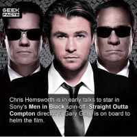 I think Hollywood is really starting to take notice of Hemsworth's comedic qualities. Are you fan of the Men in Black franchise? Do you think Hemsworth can pull it off? Comment below.👌🏻 --Must Follow 🍿 - @MovieFacts 🤓 - @GeekFacts 🤔 - @GeekQuote: GEEK  FACTS  MI  MIB MIB  IBT  N.aiw  IB'MIB  B'MIB  Chris Hemsworth is in early talks to star in  Sony's Men in Black spin-off. Straight Outta  Compton director F. Gary Gray is on board to  helm the film I think Hollywood is really starting to take notice of Hemsworth's comedic qualities. Are you fan of the Men in Black franchise? Do you think Hemsworth can pull it off? Comment below.👌🏻 --Must Follow 🍿 - @MovieFacts 🤓 - @GeekFacts 🤔 - @GeekQuote