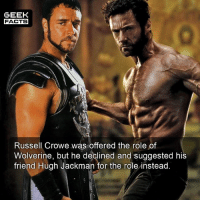 If you had watched Gladiator at that time and heard he was offered the role of Wolverine you would have been so excited. However, on hindsight praise the lord he declined. 👍🏼 -- Must follow 🎥 - @MovieFacts 🤓 - @GeekFacts 🤔 - @GeekQuote 😎 - @GeekFeedDotCom: GEEK  FACTS  Russell Crowe was offered the role of  Wolverine, but he declined and suggested his  friend Hugh Jackman for the role instead. If you had watched Gladiator at that time and heard he was offered the role of Wolverine you would have been so excited. However, on hindsight praise the lord he declined. 👍🏼 -- Must follow 🎥 - @MovieFacts 🤓 - @GeekFacts 🤔 - @GeekQuote 😎 - @GeekFeedDotCom