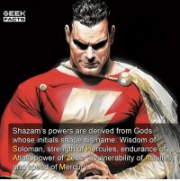 "Strangely enough, not many people actually know why Shazam says ""SHAZAM!!!"". Well, now you do. 👌🏻 -- Must Follow 🎥 - @MovieFacts 🤓 - @GeekFacts 🤔 - @GeekQuote 😎 - @GeekFeedDotCom: GEEK  FACTS  Shazam's powers are derived from Gods  whose initials shape his name: Wisdom of  Soloman, strength of Hercules, endurance of  Atlas power of Zeus invulnerability of Achilles  and speed of Mercury Strangely enough, not many people actually know why Shazam says ""SHAZAM!!!"". Well, now you do. 👌🏻 -- Must Follow 🎥 - @MovieFacts 🤓 - @GeekFacts 🤔 - @GeekQuote 😎 - @GeekFeedDotCom"
