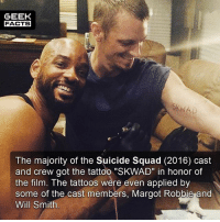 "Facts, Memes, and Squad: GEEK  FACTS  The majority of the Suicide Squad (2016) cast  and crew got the tattoo ""SKWAD"" in honor of  the film. The tattoos were even applied by  some of the cast members, Margot Robbie and  Will Smith While Will Smith tattooed other people, he was smart enough not to scar his body with any reference to the abomination know as Suicide Squad. Rate Suicide Squad out of 10? -- Must Follow 🎥 - @MovieFacts 🤓 - @GeekFacts 🤔 - @GeekQuote 😎 - @GeekFeedDotCom"