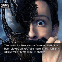 Facts, Memes, and Spider: GEEK  FACTS  The trailer for Tom Hardy's Venom (2018) has  been viewed on YouTube more times than any  Spider-Man movie trailer in history ICYMI: I am fascinated by this fact. Absolutely fascinated. Do you think it's solely the draw of @tomhardy or perhaps Tom Hardy playing an iconic villain? Maybe, seeing the symbiote for the second time? What do you think? Comment below. 👇🏻 -- Must Follow 🍿 - @MovieFacts 🤓 - @GeekFacts 🤔 - @GeekQuote 🍩 - @GrubFacts