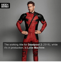 Hardly surprising lol. Are you looking forward to Deadpool 2? What would you rate Deadpool out of 10? I'd give it an 8. -- Must Follow 🎥 - @MovieFacts 🤓 - @GeekFacts 🤔 - @GeekQuote 😎 - @GeekFeedDotCom: GEEK  FACTS  The working title for Deadpool 2 (2018), while  it's in production, is Love Machine. Hardly surprising lol. Are you looking forward to Deadpool 2? What would you rate Deadpool out of 10? I'd give it an 8. -- Must Follow 🎥 - @MovieFacts 🤓 - @GeekFacts 🤔 - @GeekQuote 😎 - @GeekFeedDotCom
