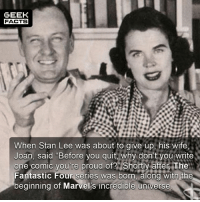 """We owe a lot to Joan. Rest in peace. Thoughts are with Stan during this difficult time. -- Must Follow 🎥 - @MovieFacts 🤓 - @GeekFacts 🤔 - @GeekQuote 😎 - @GeekFeedDotCom: GEEK  FACTS  When Stan Lee was about to give up, his wife,  Joan, said """"Before you quit, why don't you write  one comic you're proud of? Shortly aftern The  Fantastic Four series was born. alond with the  beginning of Marvel's incredible universe We owe a lot to Joan. Rest in peace. Thoughts are with Stan during this difficult time. -- Must Follow 🎥 - @MovieFacts 🤓 - @GeekFacts 🤔 - @GeekQuote 😎 - @GeekFeedDotCom"""