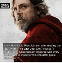 "Energy, Jedi, and Luke Skywalker: GEEK  FACTSx  Mark Hamill told Rian Johnson after reading the  Star Wars: The Last Jedi (2017) script, ""l  pretty much fundamentally disagree with every  choice you've made for this character [Luke  Skywalker]."" No mofo is going to spoil this movie in the comments for my followers. So, if you are one of them real sad people that wears being a troll like a badge of honour, I'll remove your comment and block you before anyone reads it. Don't waste your energy. Comment below.👌🏻 --Must Follow 🍿 - @MovieFacts 🤓 - @GeekFacts 🤔 - @GeekQuote 😎 - @Cinelad"