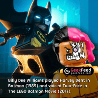 Who is watching 'The LEGO Batman Movie' this weekend? Looks great, doesn't it? 👌🏻👌🏻👌🏻 Follow @geekquote @geekfacts @geekfunny @geekfeeddotcom: Geek  Feed  g e e k fe e d.co m  Billy Dee Williams played Harvey Dent in  Batman (1989) and voiced Two-Face in  The LEGO Batman Movie (2017) Who is watching 'The LEGO Batman Movie' this weekend? Looks great, doesn't it? 👌🏻👌🏻👌🏻 Follow @geekquote @geekfacts @geekfunny @geekfeeddotcom