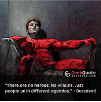 """Please follow our sister account @GeekQuote for best quotes in the geek genre. 👌🏻👌🏻👌🏻 @GeekQuote @GeekQuote @GeekQuote @GeekQuote: Geek  Quote  g e e fe e d c o m  """"There are no heroes. No villains. Just  people with different agendas  Daredevil Please follow our sister account @GeekQuote for best quotes in the geek genre. 👌🏻👌🏻👌🏻 @GeekQuote @GeekQuote @GeekQuote @GeekQuote"""
