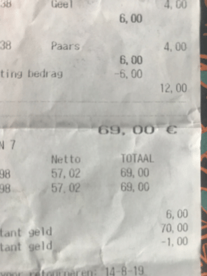 Shopping, Guess, and Today: Geel  38  4, 00  CO  6,00  38  Paars  4, 00  6,00  -6,00  ting bedrag  12, 00  69,00-  N 7  TOTAAL  Netto  69, 00  69, 00  57,02  57, 02  98  98  6, 00  70, 00  tant geld  tant geld  -1, 00  nren: 14-8-19 So I went shopping today, and guess what
