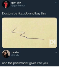 Be Like, Dank, and 🤖: gem city  @gemhumor  Doctors be like....o and buy this  zander  @finah  and the pharmacist gives it to you