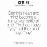 "Always😁: GEMINI  COM  Geminis heart and  mind become a  tug of war battle all  time. The heart says  yay but the mind  says ""nay  THEZODIACC  TY.COM Always😁"