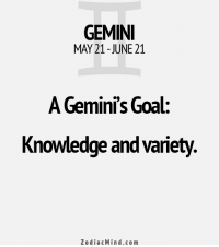Love, Work, and Free: GEMINI  MAY 21-JUNE 21  Gemini's Goal:  Knowledge andvariety.  Zodiac Min d.com Aug 12, 2016. You can expect stabilization in the love area. It is necessary to work on some trifles with your loved one, and then give in to sweet  ....FOR FULL HOROSCOPE VISIT: http://horoscope-daily-free.net