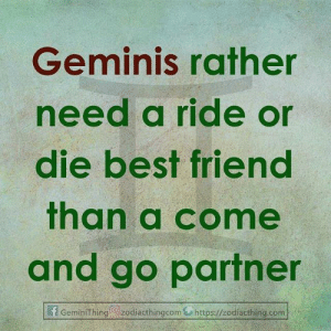 geminis: Geminis rather  need a ride or  die best friend  than a come  and go partner  f GeminiThing  Izodiacthingcom https://zodiacthing.com