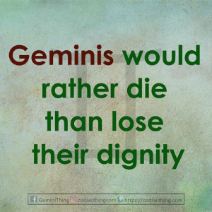 Com, Lose, and Dignity: Geminis would  rather die  than lose  their dignity  f GeminiThing  zodiacthingcom https://zodiacthing.com