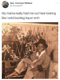<p>Juke Joint Flow (via /r/BlackPeopleTwitter)</p>: Gen. Cornrow Wallace  @_YoungCR7  My mama really had me out here looking  like I sold bootleg liquor smh <p>Juke Joint Flow (via /r/BlackPeopleTwitter)</p>