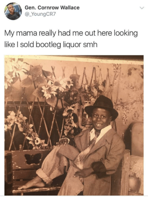 Bootleg, Smh, and Looking: Gen. Cornrow Wallace  @_YoungCR7  My mama really had me out here looking  like I sold bootleg liquor smh Juke Joint Flow
