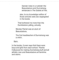 Gender Roles In A Nutshell The Beauxbatons And Durmstrang Entrances In The Goblet Of Fire Also To My Knowledge Neither Of Those Schools Were Sex Segregated In The Books That Bothered Me More Si el de beauxbatons me guie por la dice el libro, y el de durmstrang ay si lo invente todo casi yo nada mas me guie por los colores de las tunicas y la varita. beauxbatons and durmstrang entrances