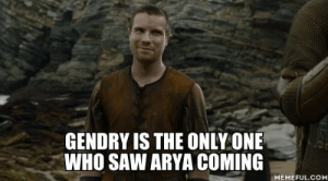 Ain't no other man.: GENDRY IS THE ONLY ONE  WHO SAW ARYA COMING  MEMEFUL.COM Ain't no other man.