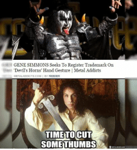 Memes, Spiderman, and Time: GENE SIMMONS Seeks To Register Trademark On  Devil's Horns' Hand Gesture I Metal Addicts  METALADDICTS COM I BY REEDER  TIME TO  CUT  SOME THUMBS The devil's horn have become a symbol of metal, no one should have any kind of trademark on them. Plus that's not even a devil's horn it looks like spiderman hand gesture.