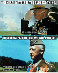 ~ Viper: GENERAL MATTIS IS THE CLOSEST THING  NO LAPDOG MEDIA  TO GENERAL PATTON THATWEWILLEVERSEE  President-electDonald J.Trump  December 1,2016 ~ Viper