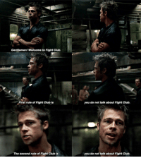 Gentlemen! Welcome to Fight Club.  First rule of Fight Club is  you do not talk about Fight Club.  The second rule of Fight Club is  you do not talk about Fight Club. Fight Club