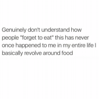 "Food, Funny, and Life: Genuinely don't understand how  people ""forget to eat"" this has never  once happened to me in my entire life l  basically revolve around food Whoever doesn't constantly think about food, YOUR MOMS A nice lady and probably misses you so give her a call❤️❤️"