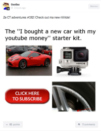 "Don't forget the wrap and aftermarket exhaust! Car Throttle App: GeoBaz  Memes  5 hours ago  Ze CT adventures #192! Check out ma new de  The ""I bought a new car with my  youtube money"" starter kit.  00:01  HERO4  CLICK HERE  TO SUBSCRIBE  83 points  7 comments Don't forget the wrap and aftermarket exhaust! Car Throttle App"