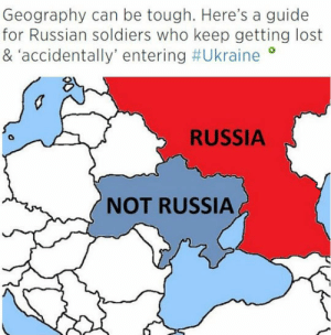 awesomesthesia:  Geography Lesson For Russian Soldiers: Geography can be tough. Here's a guide  for Russian soldiers who keep getting lost  & accidentally' entering #Ukraine  RUSSIA  NOT RUSSIA awesomesthesia:  Geography Lesson For Russian Soldiers