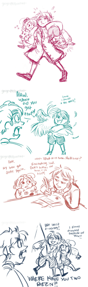 geographybasket:  Some doodles. Young Al and Matt ft. Arthur when they were acting like a normal family instead of the dysfunctional fest that some of us know.merry crisis yall: geogrupnybosket   geogrupnybket  Alfed,  Whece  did You  get  Look  A BIG BIRD!  that?!   geograpnybosket  aSighe What it IS Now, Matthew ?  Hey,  Fosa nating, lad.  Doh't bother me  how, ' m  busY,  MY beac got  dicty Agalim,   We went  fishing!  I Almost  drowhed  because of  You!  WHERE HAVE You TWO  BEEN?! geographybasket:  Some doodles. Young Al and Matt ft. Arthur when they were acting like a normal family instead of the dysfunctional fest that some of us know.merry crisis yall