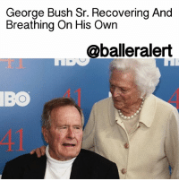 "Memes, Houston, and Oxygen: George Bush Sr. Recovering And  Breathing On His Own  aballeralert GeorgeHWBush Recovering And Breathing On His Own - blogged by: @eleven8 - ⠀⠀⠀⠀⠀⠀⠀⠀⠀ ⠀⠀⠀⠀⠀⠀⠀⠀⠀ George H. W. Bush and his wife Barbara were admitted into the hospital this week. They are now recovering at the intensive care unit of Houston Methodist Hospital where they remain in stable condition. ⠀⠀⠀⠀⠀⠀⠀⠀⠀ ⠀⠀⠀⠀⠀⠀⠀⠀⠀ Reports say Bush, 92, has been fighting off an acute respiratory problem stemming from pneumonia. He was admitted to the hospital after complaining of shortness of breath, then later moved into ICU after his condition worsened. The 41st president was intubated for a procedure to clear his airway. On Friday morning, doctors say he was extubated Friday morning and is breathing well on his own with minimal supplemental oxygen. ⠀⠀⠀⠀⠀⠀⠀⠀⠀ ⠀⠀⠀⠀⠀⠀⠀⠀⠀ His wife BarbaraBush, 91, was also hospitalized with bronchitis. She ""continues to feel better,"" according to reports. She will remain hospitalized through the weekend as a precautionary measure."