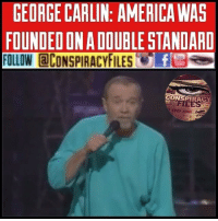 Double tap and tag a friend! ViewPreviousPost WATCH FULL VIDEO ON FACEBOOK! (Link in bio) SUBSCRIBE ON YOUTUBE! @conspiracyfiles YouTube The United State's history since it's inception has been mired with double standards. George Carlin (in his unique and masterful way) talks about the hypocrisy of American men looking for freedom and the ways they've attained it. (Comment your thoughts below) ConspiracyFiles ConspiracyFiles2 CorporationSlayer NewWorldOrder IlluminatiRitual GeorgeCarlin AmericaFoundedOnTheDoubleStandard SubliminalMessages SubliminalMessage PredictiveProgramming TruthInPlainSight Rothschild SatanicIndustry WakeUpSheeple WakeUp Sheeple Illuminati Rothschild ConspiracyJokes ConspiracyFact Conspiracy ConspiracyTheory ConspiracyTheories ConspiracyFiles Follow back up page! @conspiracyfiles2 Follow @uniformedthugs Follow @zerochiills Follow @celebrityfactual: GEORGE CARLIN: AMERICA WAS  FOUNDEDONADOUBLE STANDARD  CONSPIRACY Double tap and tag a friend! ViewPreviousPost WATCH FULL VIDEO ON FACEBOOK! (Link in bio) SUBSCRIBE ON YOUTUBE! @conspiracyfiles YouTube The United State's history since it's inception has been mired with double standards. George Carlin (in his unique and masterful way) talks about the hypocrisy of American men looking for freedom and the ways they've attained it. (Comment your thoughts below) ConspiracyFiles ConspiracyFiles2 CorporationSlayer NewWorldOrder IlluminatiRitual GeorgeCarlin AmericaFoundedOnTheDoubleStandard SubliminalMessages SubliminalMessage PredictiveProgramming TruthInPlainSight Rothschild SatanicIndustry WakeUpSheeple WakeUp Sheeple Illuminati Rothschild ConspiracyJokes ConspiracyFact Conspiracy ConspiracyTheory ConspiracyTheories ConspiracyFiles Follow back up page! @conspiracyfiles2 Follow @uniformedthugs Follow @zerochiills Follow @celebrityfactual