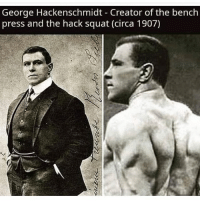 Memes, Squat, and 🤖: George Hackenschmidt Creator of the bench  press and the hack squat (circa 1907) Damn man is a unsung hero
