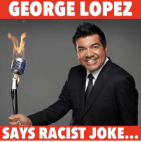 George Lopez, Memes, and 🤖: GEORGE LOPEZ  SAYS RACIST JOKE... George Lopez(@georgelopez )makes a black joke and pisses a black woman off…🙄 —————————————————————— FOLLOW (@JamesJeffersonJ ) FOR MORE FUNNY VIDEOS! JamesAndreJeffersonJr