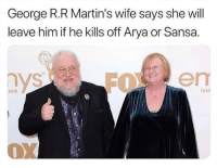 r&r: George R.R Martin's wife says she will  leave him if he kills off Arya or Sansa.  old  fele  13