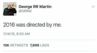 Martin, Memes, and George RR Martin: George RR Martin  (a GRRM  2016 was directed by me.  1/14/16, 8:53 AM  10K  RETWEETS  7,999  LIKES hmmm seems like it ~Oberyn