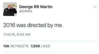 Carrie Fisher, Martin, and Memes: George RR Martin  @GRRM  2016 was directed by me.  1/14/16, 8:53 AM  10K  RETWEETS  7.999  LIKES RIP Carrie Fisher 😢 •Sirius Stark•