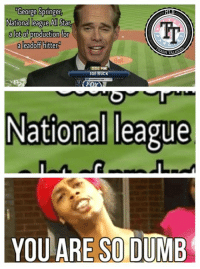 Dude, Dumb, and Memes: George Springer  National league All Sta  a lot of production for  a leadoff hitter  HTALKE  JOE BUCK  National  leagus  YOU ARE SO DUMB Soooooo this just happened..... Who else can't stand this dude?! #YoAdrian29