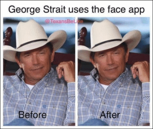37 Mushy Memes For Those Happily In Love Or Whatever: George Strait uses the face app  @TexansBeLike  Before  After 37 Mushy Memes For Those Happily In Love Or Whatever