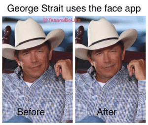 george strait: George Strait uses the face app  @TexansBeLike  Before  After