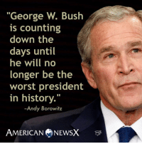 """George W. Bush, Memes, and Twilight: """"George W. Bush  is counting  down the  days until  he will no  longer be the  worst president  in history.""""  Andy Borowitz  AMERICAN NEWSX We really are in the Twilight Zone. ~M American News X [JC]"""