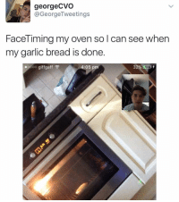 Funny, Time, and Garlic Bread: georgeCVO  @George Tweetings  Face Timing my oven so l can see when  my garlic bread is done  .oooo giffgaff  F  4:05 pm George for prez 🇺🇸