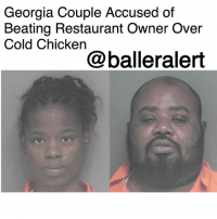 """Children, Food, and Memes: Georgia Couple Accused of  Beating Restaurant Owner Over  Cold Chicken  @balleralert Georgia Couple Accused of Beating Restaurant Owner Over Cold Chicken -blogged by- @peachkyss ⠀⠀⠀⠀⠀⠀⠀⠀⠀ ⠀⠀⠀⠀⠀⠀⠀⠀⠀ Nathaniel Smith and LaTasha Smith of Baxley, GA are accused of attacking a restaurant owner and her daughter over """"cold chicken."""" The incident happened at the QwikChick takeout stand off US Highway One. ⠀⠀⠀⠀⠀⠀⠀⠀⠀ ⠀⠀⠀⠀⠀⠀⠀⠀⠀ Owner Jeanette Norris says the couple ordered two chicken meals and then complained that their food was cold and there wasn't enough of it. Norris checked the couple's food and after talking to the couple, the female suspect attacked her, slapping and punching her in the face. ⠀⠀⠀⠀⠀⠀⠀⠀⠀ ⠀⠀⠀⠀⠀⠀⠀⠀⠀ Norris' 15-year-old daughter got out of their truck to intervene and was punched in the face by the male suspect, knocking her off her feet. The couple drove away right as other customers arrived. ⠀⠀⠀⠀⠀⠀⠀⠀⠀ ⠀⠀⠀⠀⠀⠀⠀⠀⠀ The couple turned themselves into Baxley Police Department after being issued warrants for aggravated battery and cruelty to children."""