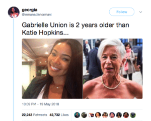 Hate = Age + 20: georgia  @lemonadenormani  Follow  Gabrielle Union is 2 years older than  Katie Hopkins..  10:09 PM 19 May 2018  22,243 Retweets 42,732 Likes Hate = Age + 20