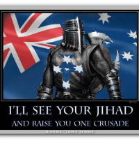 Ger  ILL SEE YOUR JIHAD  AND RAISE YOU ONE CRUSADE  Australia Love it, or leave Deus Vult