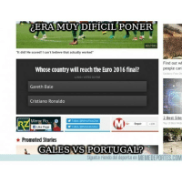 "Cristiano Ronaldo, Gareth Bale, and Memes: GERA MUYDIFICILPONER  REUTERS  ""It did! He scored! I can't believe that actually worked  Find out wi  Whose country will reach the Euro 2016 final?  people can  Soldiers Free On  1.000 VOTES SO FAR  Gareth Bale  Cristiano Ronaldo  2 Best Site  Mirror Ro... FolowaMaroRow  (MO  Top 10 Best Web  10K  n Like Page  Promoted Stories  GALES VS PORTUGAL?  Siguete riendo del deporte en MEMEDEPORTES.COM ¿Era muy difícil poner Gales vs Portugal? BaleFC Euro2016 Mirror RonaldoFC humor memedeportes memondo"