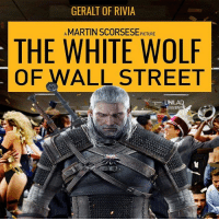 I'd watch it 👌: GERALT OF RIVIA  A THE WHITE WOLF  OF WALL STREET  AMING I'd watch it 👌