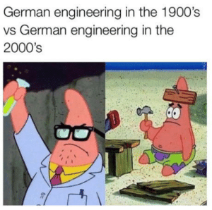 Engineering, Mechanic, and 2000s: German engineering in the 1900's  vs German engineering in the  2000's I worked as a mechanic, I can confirm this